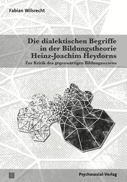 Abbildung von Wilsrecht | Die dialektischen Begriffe in der Bildungstheorie Heinz-Joachim Heydorns | 2016 | Zur Kritik des gegenwärtigen B...