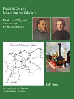 Abbildung von Haase   Friedrich List und Johann Andreas Schubert - Pioniere und Wegbereiter des deutschen Ferneisenbahnnetzes   1. Auflage   2015   beck-shop.de