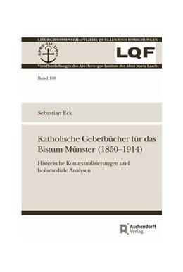 Abbildung von Eck   Katholische Gebetbücher im Bistum Münster (1850-1914)   1. Auflage   2018   108   beck-shop.de