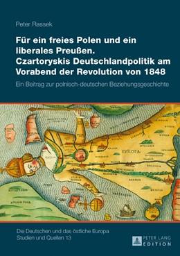 Abbildung von Rassek   Für ein freies Polen und ein liberales Preußen.Czartoryskis Deutschlandpolitik am Vorabend der Revolution von 1848   1. Auflage   2016   13   beck-shop.de