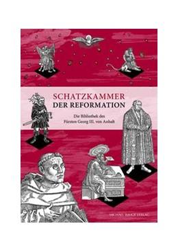 Abbildung von Schatzkammer der Reformation | 2017 | Die Bibliothek des Fürsten Geo...