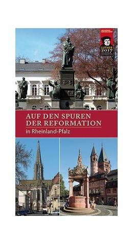Abbildung von Dingel / Jürgens   Auf den Spuren der Reformation in Rheinland-Pfalz   2017