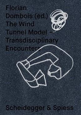 Abbildung von Dombois   The Wind Tunnel Model   2017   Transdisciplinary Encounters