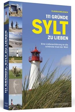 Abbildung von Welkisch | 111 Gründe, Sylt zu lieben | 1. Auflage | 2017 | beck-shop.de
