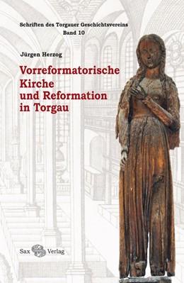 Abbildung von Herzog   Vorreformatorische Kirche und Reformation in Torgau   2017   Schriften des Torgauer Geschic...