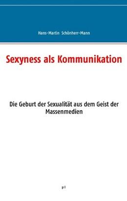 Abbildung von Schönherr-Mann | Sexyness als Kommunikation | 2016 | Die Geburt der Sexualität aus ...