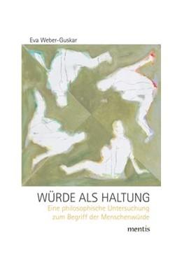 Abbildung von Weber-Guskar | Würde als Haltung | 1. Auflage | 2016 | beck-shop.de