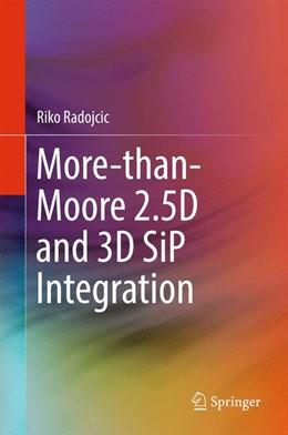 Abbildung von Radojcic | More-than-Moore 2.5D and 3D SiP Integration | 1. Auflage | 2017 | beck-shop.de