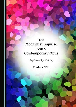 Abbildung von Will | The Modernist Impulse and a Contemporary Opus | 2017 | Replaced by Writing