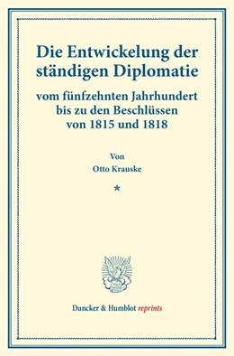 Abbildung von Krauske | Die Entwickelung der ständigen Diplomatie | 1. Auflage | 2016 | beck-shop.de