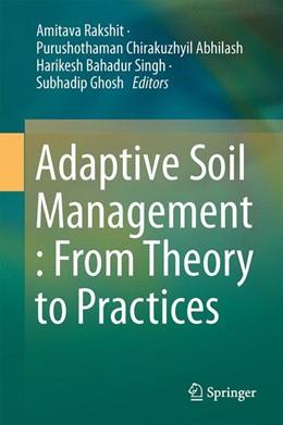 Abbildung von Rakshit / Abhilash   Adaptive Soil Management : From Theory to Practices   1. Auflage   2017   beck-shop.de