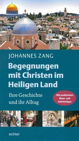 Abbildung von Zang | Begegnungen mit Christen im Heiligen Land | 1. Auflage | 2017 | Ihre Geschichte und ihr Alltag...