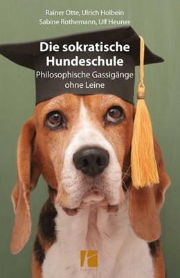 Abbildung von Otte / Holbein   Die sokratische Hundeschule   1. Auflage   2017   beck-shop.de
