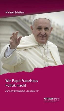 Abbildung von Schäfers | Wie Papst Franziskus Politik macht | 2017 | Zur Sozialenzyklika