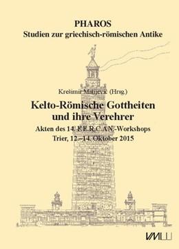 Abbildung von Matijevic | Kelto-Römische Gottheiten und ihre Verehrer | 2016 | Akten des 14. F.E.R.C.AN.-Work...