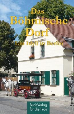 Abbildung von Polinna / Bloch   Das Böhmische Dorf   2. Auflage   2017   Ein Idyll in Berlin