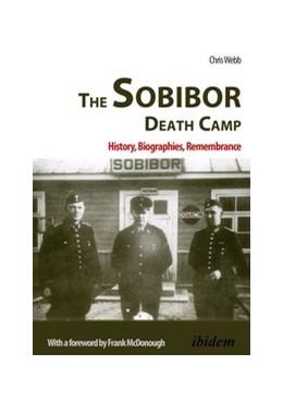 Abbildung von Webb | The Sobibor Death Camp | 1. Auflage | 2017 | beck-shop.de
