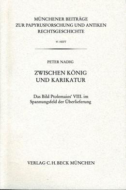 Abbildung von Nadig, Peter | Münchener Beiträge zur Papyrusforschung Heft 97: Zwischen König und Karikatur | 2007 | Das Bild Ptolemaios' VIII. im ... | Heft 97