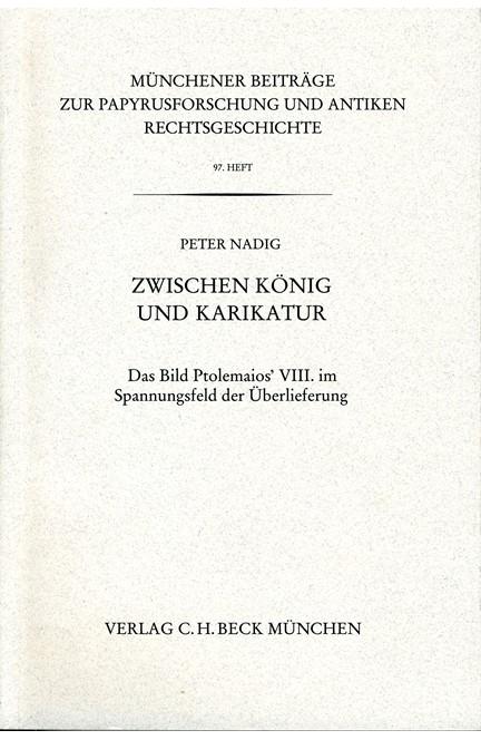 Cover: Peter Nadig, Münchener Beiträge zur Papyrusforschung Heft 97: Zwischen König und Karikatur