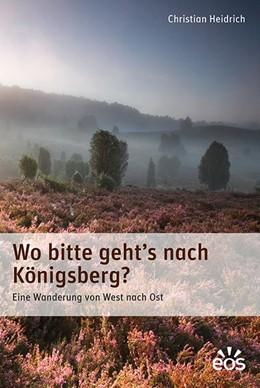 Abbildung von Heidrich | Wo bitte geht's nach Königsberg | 1. Auflage | 2017 | beck-shop.de