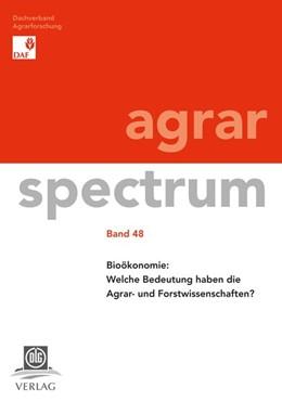 Abbildung von Bioökonomie: Welche Bedeutung haben die Agrar- und Forstwissenschaften? Band 48 | 1. Auflage | 2016 | beck-shop.de