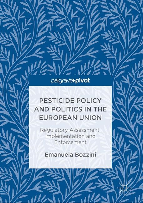 Pesticide Policy and Politics in the European Union | Bozzini | 1st ed. 2017, 2017 | Buch (Cover)