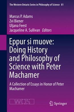 Abbildung von Adams / Biener | Eppur si muove: Doing History and Philosophy of Science with Peter Machamer | 1. Auflage | 2017 | 81 | beck-shop.de