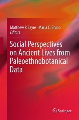 Abbildung von Sayre / Bruno | Social Perspectives on Ancient Lives from Paleoethnobotanical Data | 1. Auflage | 2017 | beck-shop.de