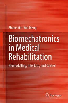 Abbildung von Xie / Meng | Biomechatronics in Medical Rehabilitation | 1st ed. 2017 | 2017 | Biomodelling, Interface, and C...
