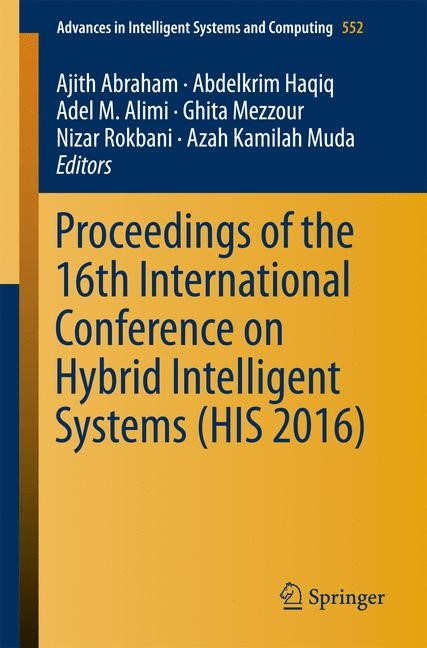 Proceedings of the 16th International Conference on Hybrid Intelligent Systems (HIS 2016) | Abraham / Haqiq / Alimi / Mezzour / Rokbani / Muda | 1st ed. 2017, 2017 | Buch (Cover)