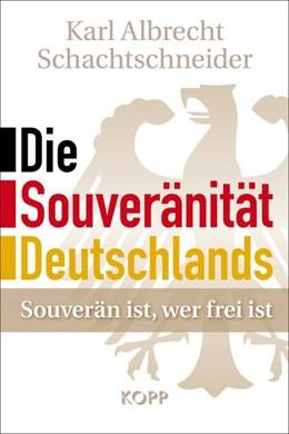 Abbildung von Schachtschneider | Die Souveränität Deutschlands | 2. Auflage. Sonderausgabe | 2016 | Souverän ist, wer frei ist