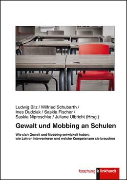 Abbildung von Bilz / Schubarth / Dudziak / Fischer / Niproschke / Ulbricht | Gewalt und Mobbing an Schulen | 2017 | Wie sich Gewalt und Mobbing en...