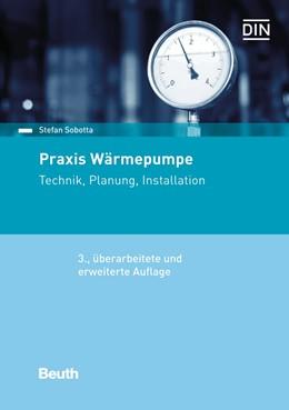 Abbildung von Sobotta | Praxis Wärmepumpe | 3., überarbeitete und erweiterte Auflage. | 2018 | Technik, Planung, Installation