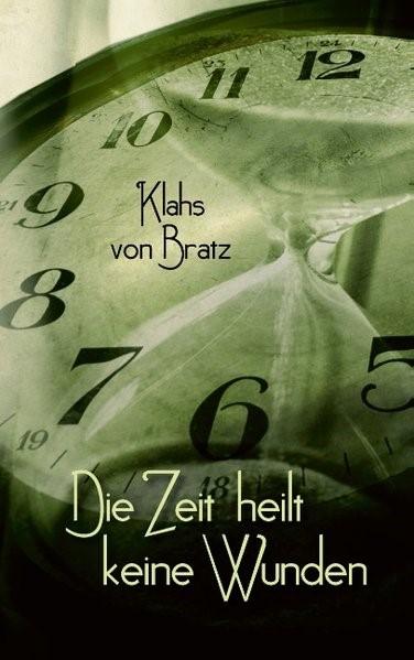 Die Zeit heilt keine Wunden | Bratz, 2016 | Buch (Cover)