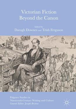 Abbildung von Downes / Ferguson   Victorian Fiction Beyond the Canon   1st ed. 2016   2016