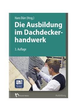 Abbildung von Dürr | Die Ausbildung im Dachdeckerhandwerk | 3., aktualisierte Auflage | 2017