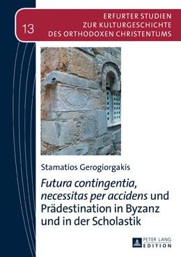 Abbildung von Gerogiorgakis | «Futura contingentia, necessitas per accidens» und Prädestination in Byzanz und in der Scholastik | 2016
