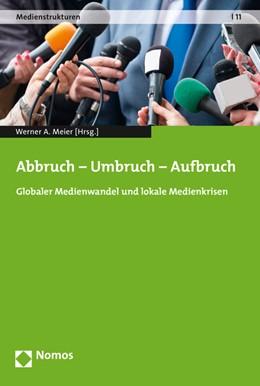 Abbildung von Meier   Abbruch - Umbruch - Aufbruch   2017   Globaler Medienwandel und loka...