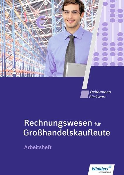 Abbildung von Deitermann / Flader / Rückwart / Stobbe | Rechnungswesen für Großhandelskaufleute: Arbeitsheft | 9. Auflage  | 2018