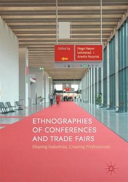 Abbildung von Høyer Leivestad / Nyqvist   Ethnographies of Conferences and Trade Fairs   1. Auflage   2017   beck-shop.de