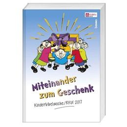 Abbildung von Materialbuch »Miteinander zum Geschenk« - mit Begleit-CDROM | 2016 | Kinderbibelwoche / RKW 2017