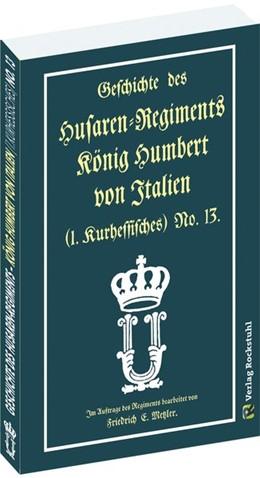 Abbildung von Geschichte des Husaren-Regiments König Humbert von Italien (1. Kurhessisches) No. 13. | 2017