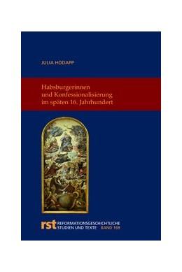 Abbildung von Hodapp | Habsburgerinnen und Konfessionalisierung im späten 16. Jahrhundert | 1. Auflage | 2018 | 169 | beck-shop.de