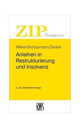 Abbildung von Wilken / Schaumann / Zenker | Anleihen in Restrukturierung und Insolvenz | 2., neu bearbeitete Auflage | 2017