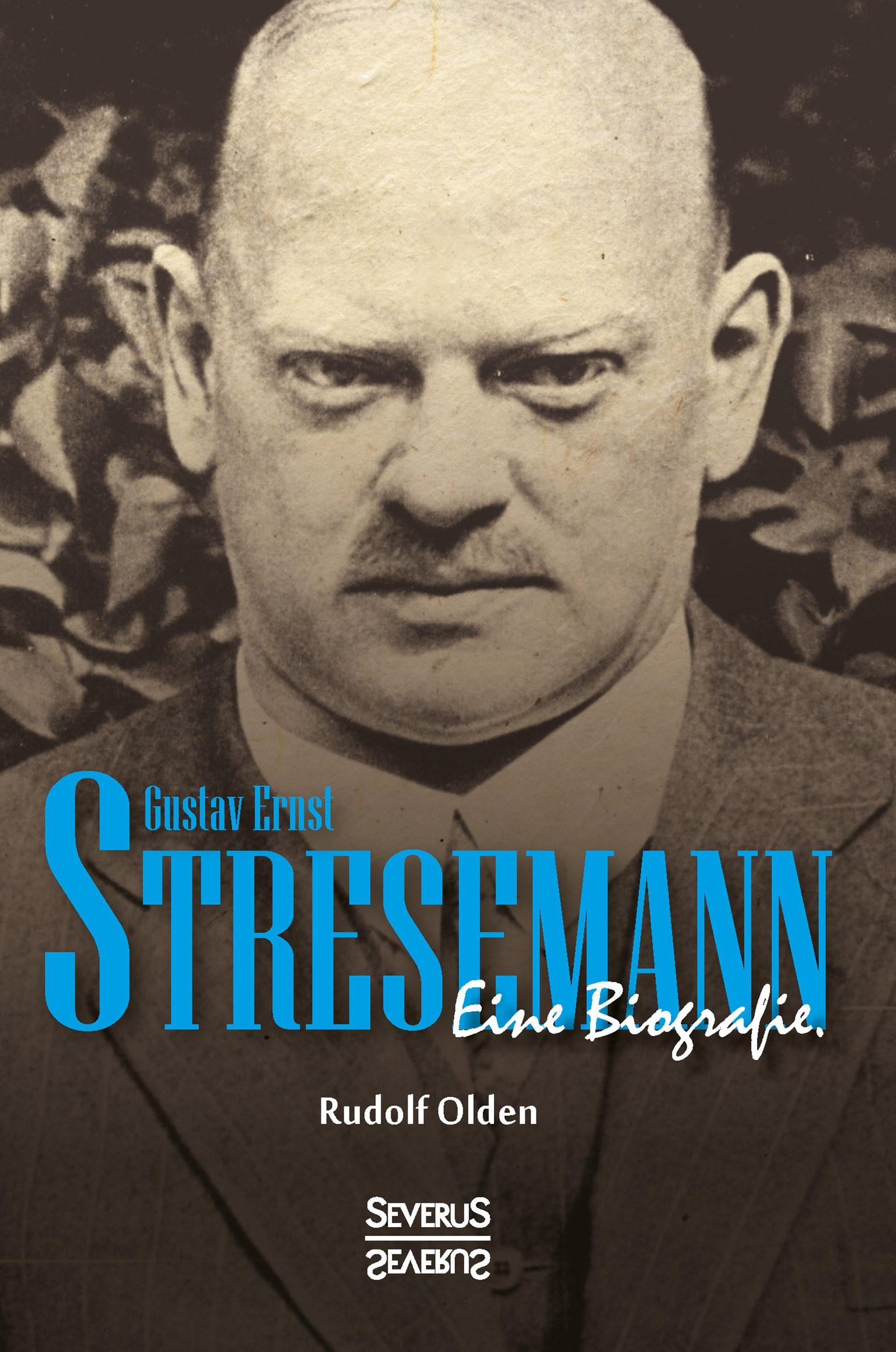 Gustav Ernst Stresemann. Biographie. | Olden | Nachdruck der Originalausgabe von 1929, 2017 | Buch (Cover)