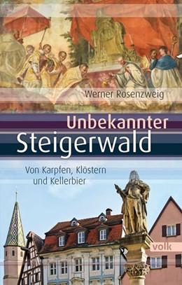 Abbildung von Rosenzweig | Unbekannter Steigerwald | 1. Auflage | 2017 | beck-shop.de