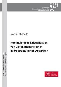 Abbildung von Schoenitz | Kontinuierliche Kristallisation von Lipidnanopartikeln in mikrostrukturierten Anlagen | 1. Auflage | 2016 | beck-shop.de