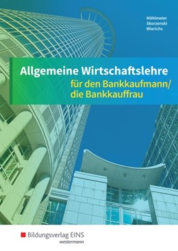 Abbildung von Möhlmeier / Skorzenski / Wierichs / Wurm | Allgemeine Wirtschaftslehre. Bankkaufmann/ Bankkauffrau. Schülerband | 12. Auflage | 2017