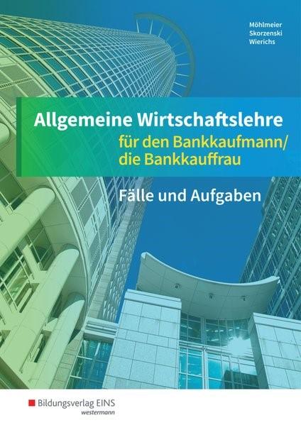 Abbildung von Allgemeine Wirtschaftslehre. Bankkaufmann/Bankkauffrau. Arbeitsheft | 10. Auflage  | 2017