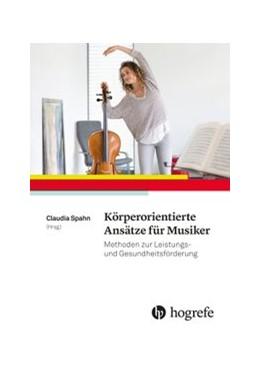 Abbildung von Spahn | Körperorientierte Ansätze für Musiker | 1. Auflage | 2017 | beck-shop.de